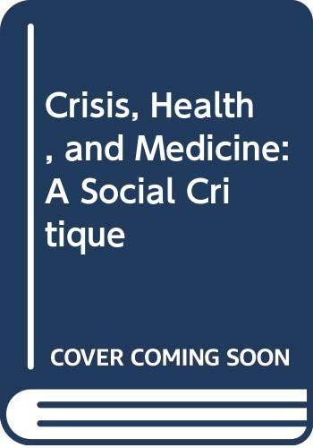 9780422601702: Crisis, Health, and Medicine: A Social Critique