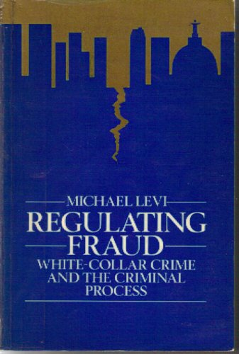 Regulating Fraud: White-collar Crime and the Criminal Process: Levi, Michael