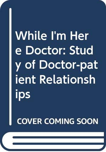 9780422617901: While I'm Here Doctor: A study of change in the doctor-patient relationship