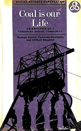 9780422725804: Coal is our Life. An Analysis of a Yorkshire Mining Community