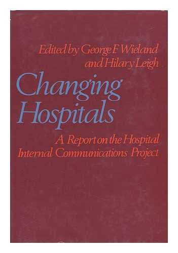 Changing hospitals: A report on the Hospital Internal Communications Project;: Hospital Internal ...