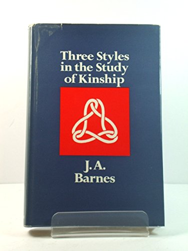 Three Styles in the Study of Kinship: Barnes, J.A.