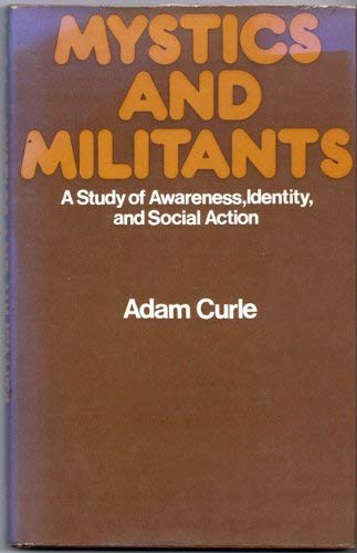 Mystics and Militants: A Study of Awareness, Identity and Social Action: Curle, Adam