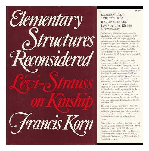 Elementary Structures Reconsidered. Lévi-Strauss on Kinship: Korn, Francis