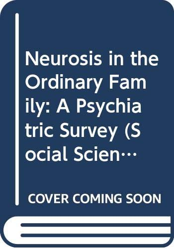 9780422752305: Neurosis in the Ordinary Family: A Psychiatric Survey (Social Science Paperbacks)
