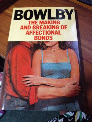 Making and Breaking of Affectional Bonds: Bowlby, John