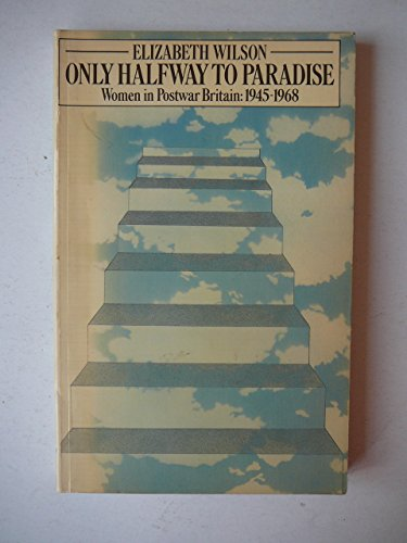 9780422768801: Only Halfway to Paradise: Women in Postwar Britain 1945-1968 (Social Science Paperbacks)