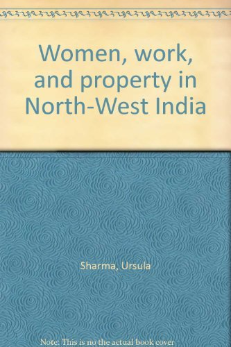 Women, Work, and Property in North-West India.: Sharma, Ursula
