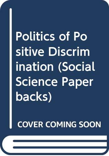 Politics of Positive Discrimination (Social Science Paperbacks) (042277250X) by John Edwards; Richard Batley