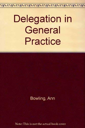 Delegation in general practice: A study of doctors and nurses: Ann Bowling