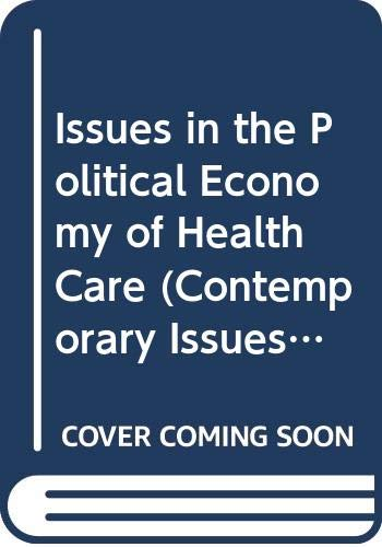 9780422780506: Issues in the Political Economy of Health Care (Contemporary Issues in Health, Medicine and Social Policy)