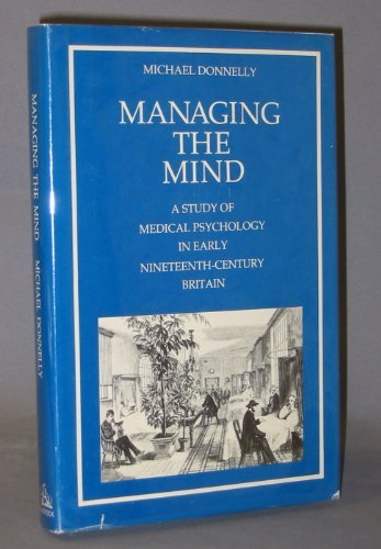 9780422783705: Managing the Mind. A Study of Medical Psychology in Early Nineteenth-Century Britain.