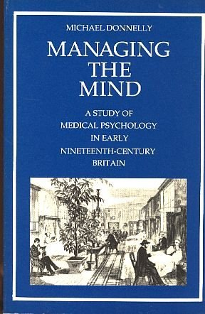 9780422783804: Managing the Mind: Study in the Development of Medical Psychology in Early Nineteenth Century Britain