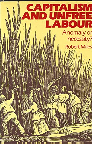 9780422792509: Capitalism and Unfree Labour: Anomaly or Necessity?