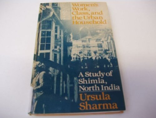9780422793209: Women's Work, Class and the Urban Household: A Study of Shimla, North India