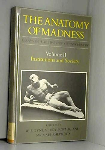 The Anatomy of Madness: Essays in the: W. F. Bynum,