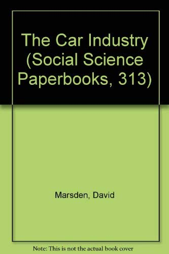 The Car Industry (Social Science Paperbooks, 313): David Marsden, Steve