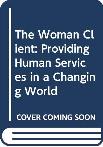 The Woman Client: Providing Human Services in a Changing World: Burden, Dianne S.; Gottlieb Naomi (...