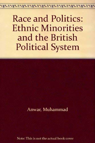 Race and Politics: Ethnic Minorities and the: Anwar, Muhammad