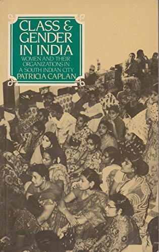 9780422799805: Class & Gender in India: Women and Their Organizations in a South Indian City