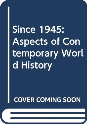 Since 1945: Aspects of Contemporary World History: James Lewis Henderson