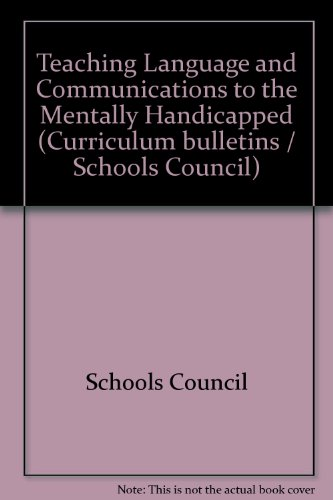 Teaching Language and Communication to the Mentally Handicapped : Report of the Schools Council ...