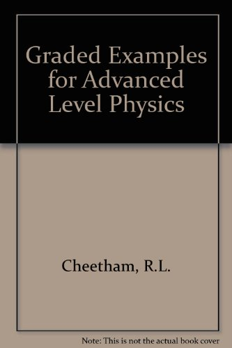 Graded Examples for Advanced Level Physics: Cheetham, R.L.
