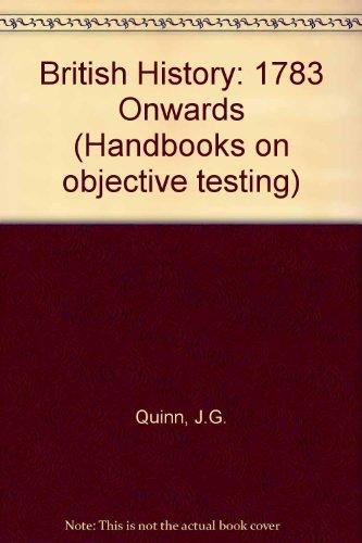 British History: 1783 Onwards (Handbooks on objective testing) (0423860003) by J G Quinn; H G Macintosh