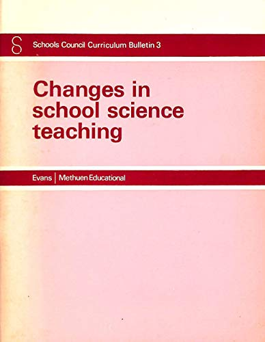 Changes in School Science Teaching: Schools Council (Great Britain); Davies, Florence; Greene, ...