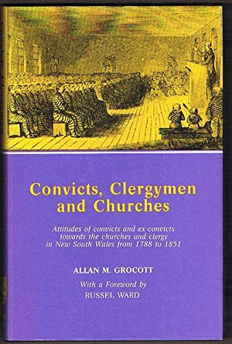 9780424000725: Convicts, Clergymen and Churches: Attitudes of Convicts and Ex-Convicts Towards the Churches and Clergy in New South Wales from 1788 to 1851 (327P)