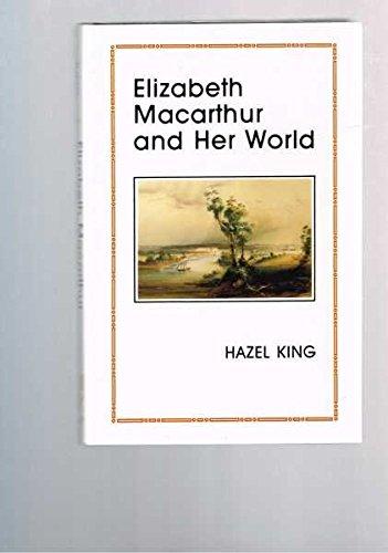 Elizabeth Macarthur and Her World: King, Hazel