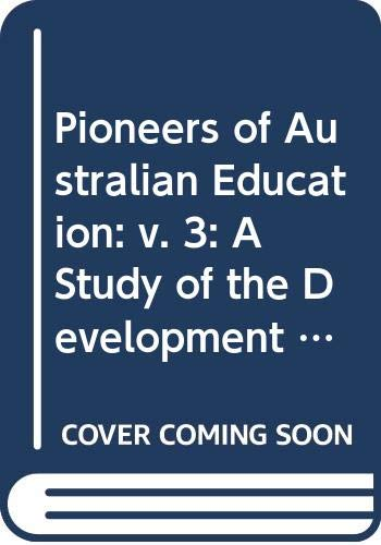 9780424000992: Pioneers of Australian Education: v. 3: A Study of the Development of Education in New South Wales in the Nineteenth Century