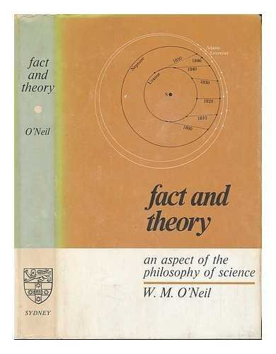 Fact and Theory an Aspect of the Philosophy of Science: O'Neil W M