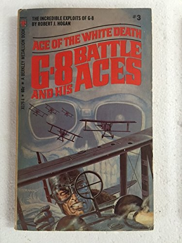 Ace of the White Death: G-8 and His Battle Aces #3: Robert J. Hogan