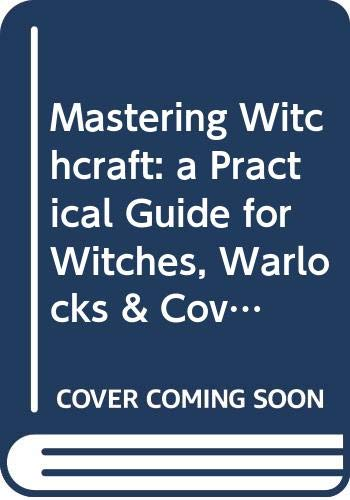9780425020371: Mastering Witchcraft: a Practical Guide for Witches, Warlocks & Covens