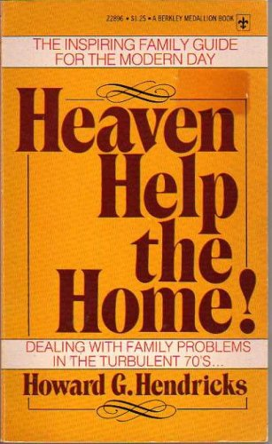 Heaven Help the Home! (0425028968) by Howard G. Hendricks