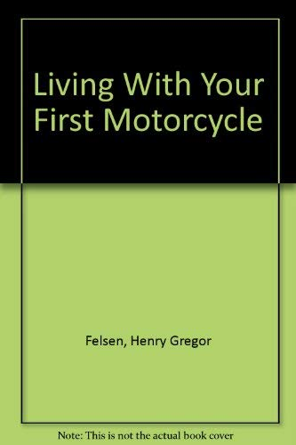 Living With Your First Motorcycle (0425033007) by Felsen, Henry Gregor