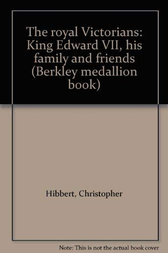 The royal Victorians: King Edward VII, his family and friends (Berkley medallion book): Christopher...