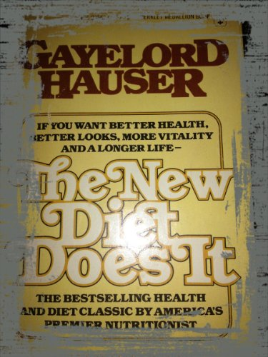The new diet does it: Hauser, Bengamin Gayelord