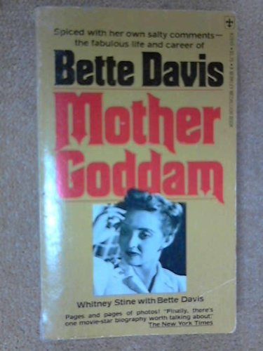 Mother Goddam: The Story of the Career of Bette Davis: Stine, Whitney
