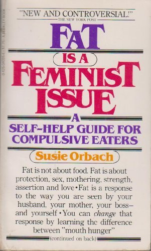Fat is a Feminist Issue: A Self-Help Guide for Compulsive Eaters