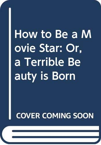 9780425041949: How to Be a Movie Star: Or, a Terrible Beauty is Born