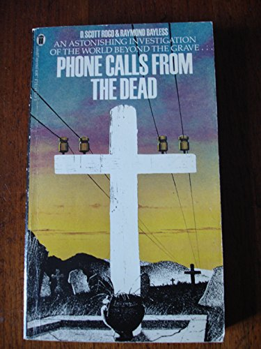 Phone Calls From the Dead: D. Scott Rogo; Raymond Bayless