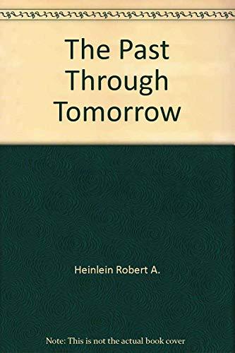 Past Through Tomorrow: Heinlein, Robert A.