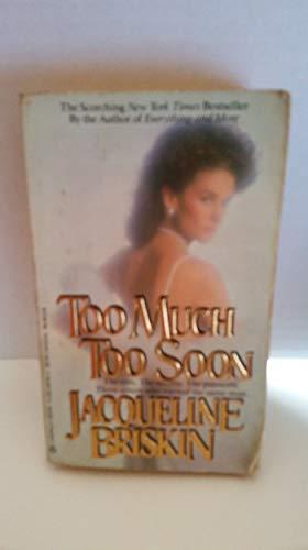 Too Much Too Soon: Briskin, Jacqueline
