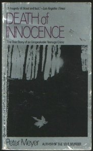 Death of Innocence: The True Story of an Unspeakable Teenage Crime: Meyer, Peter