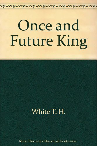 ONCE and FUTURE KING * 0425091163: WHITE, T. H.