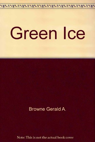 Green Ice: Browne, Gerald A.