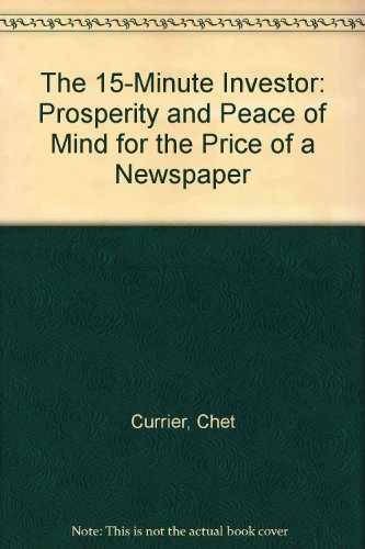 The 15 Minute Investor: Prosperity and Peace of Mind for the Price of a Newspaper