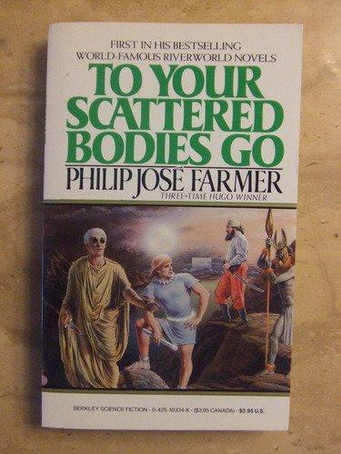 To Your Scattered Bodies Go (Riverworld Saga): Farmer, Philip Jose